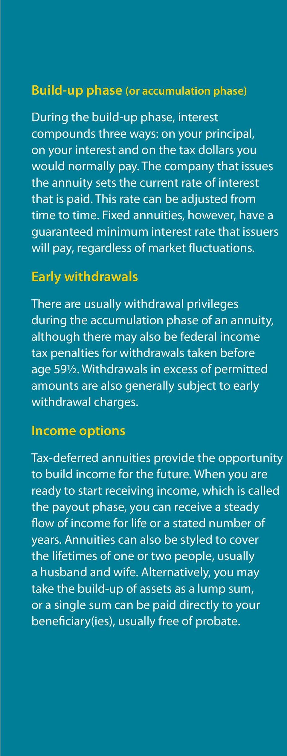 Fixed annuities, however, have a guaranteed minimum interest rate that issuers will pay, regardless of market fluctuations.