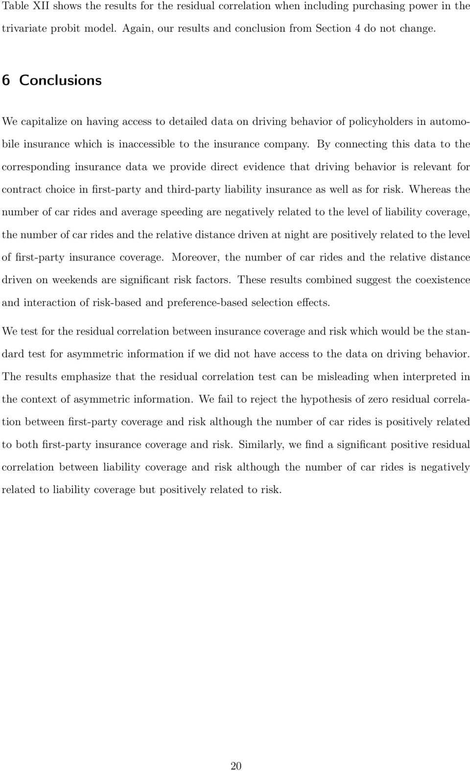 By connecting this data to the corresponding insurance data we provide direct evidence that driving behavior is relevant for contract choice in first-party and third-party liability insurance as well