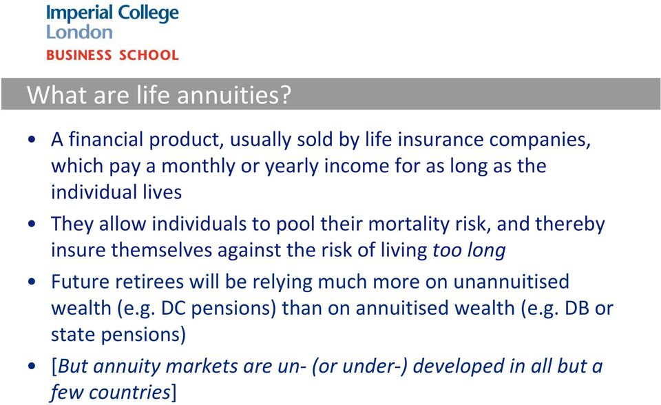 individual lives They allow individuals to pool their mortality risk, and thereby insure themselves against the risk of