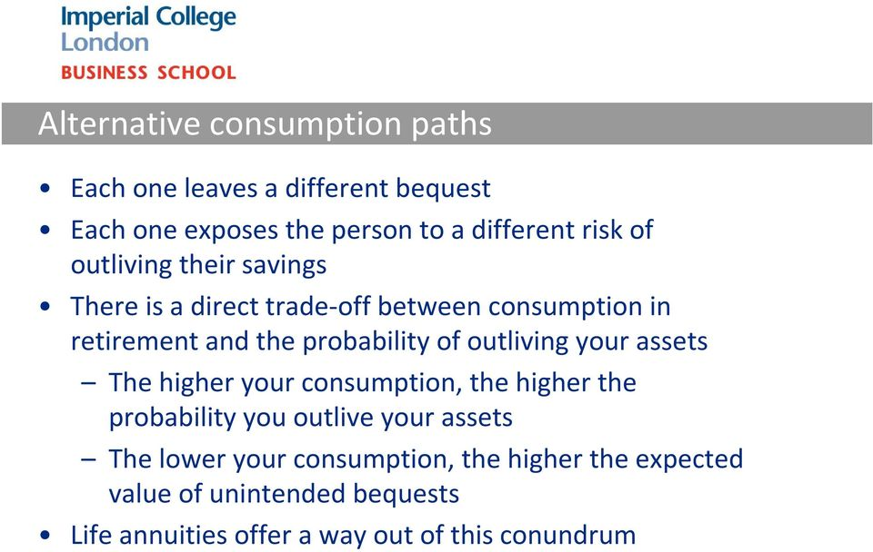outliving your assets The higher your consumption, the higher the probability you outlive your assets The lower