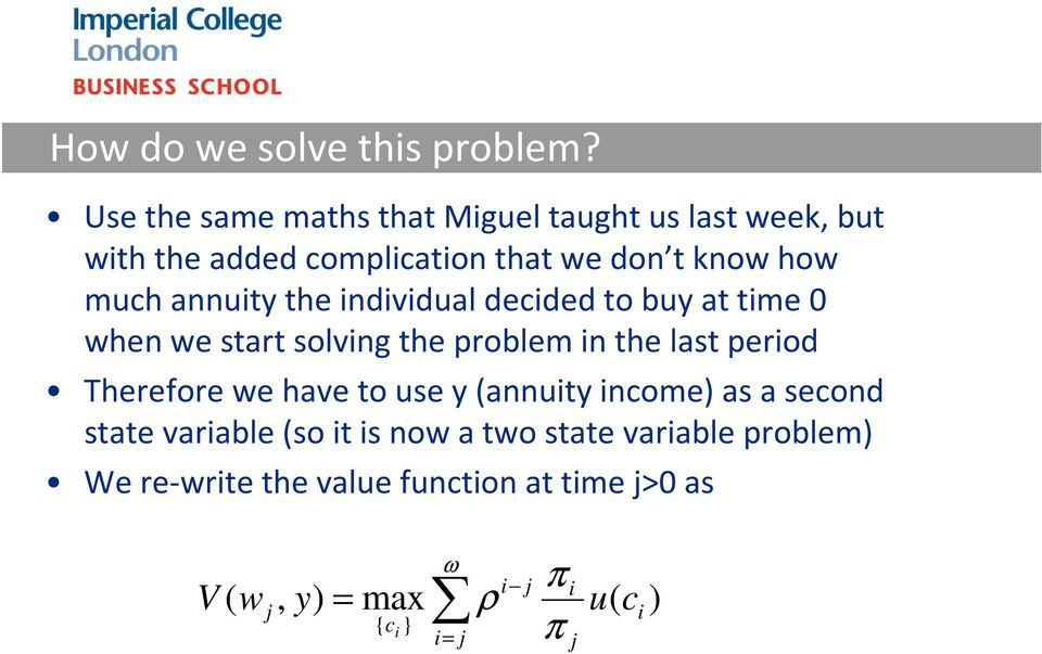 annuity the individual decided to buy at time 0 when we start solving the problem in the last period Therefore we