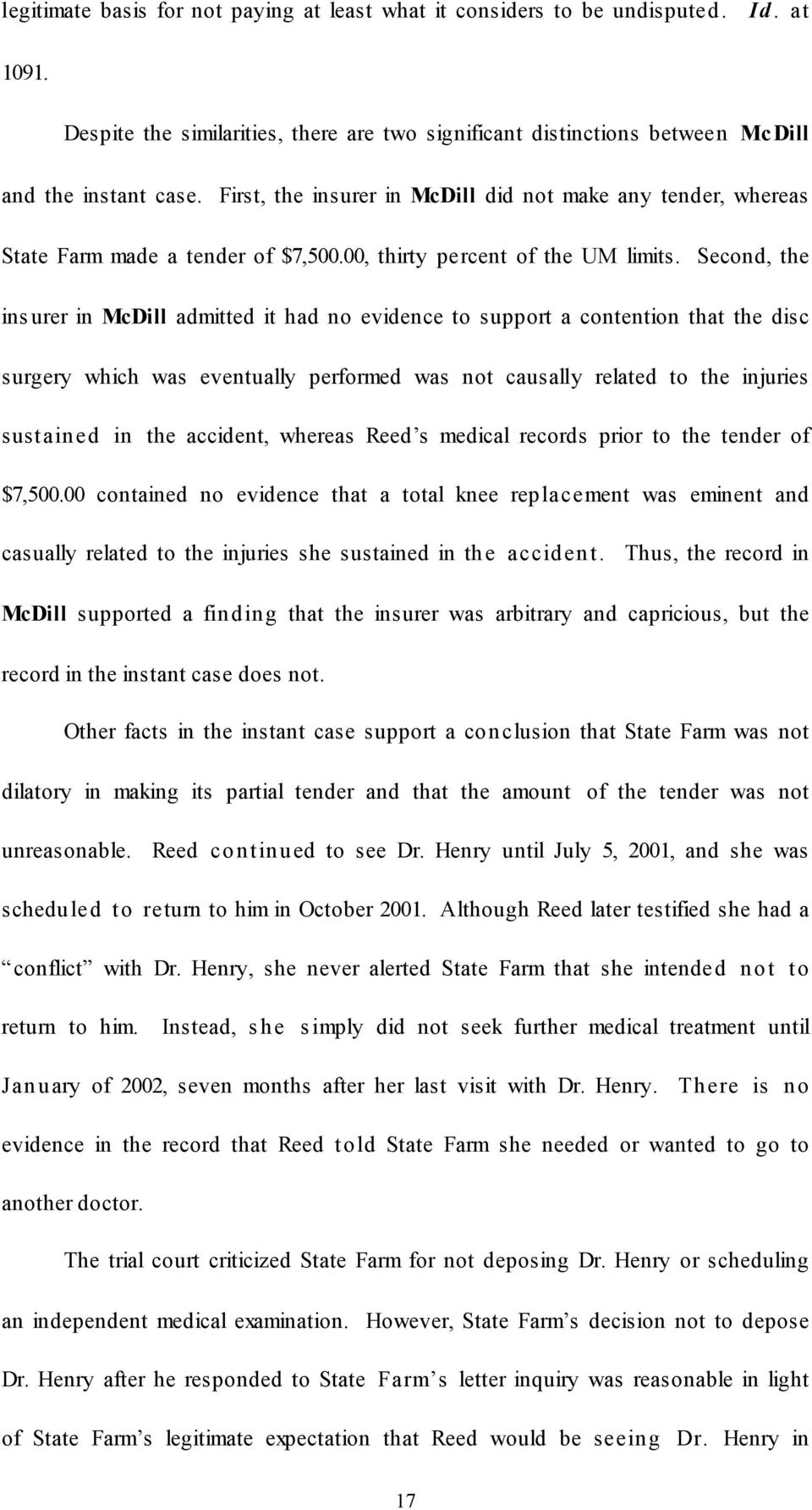 Second, the ins urer in McDill admitted it had no evidence to support a contention that the disc surgery which was eventually performed was not causally related to the injuries sustained in the