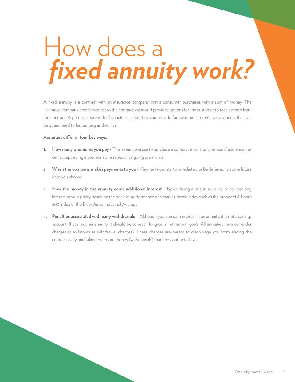 A particular strength of annuities is that they can provide for customers to receive payments that can be guaranteed to last as long as they live. Annuities differ in four key ways: 1.