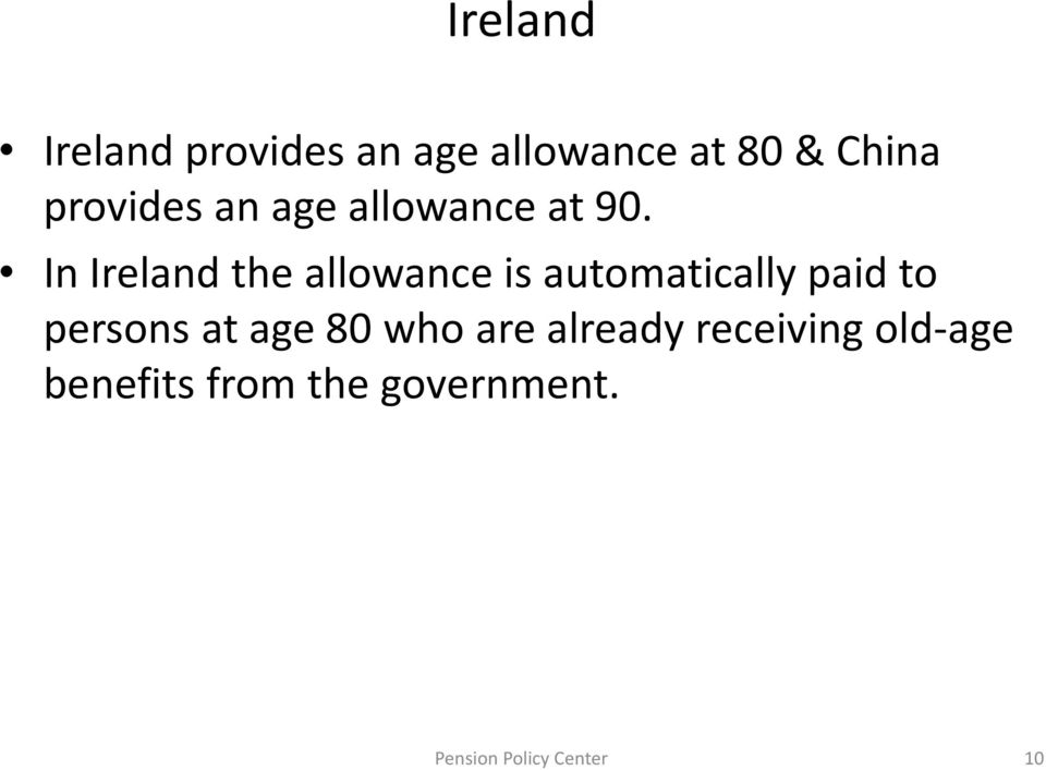 In Ireland the allowance is automatically paid to persons at