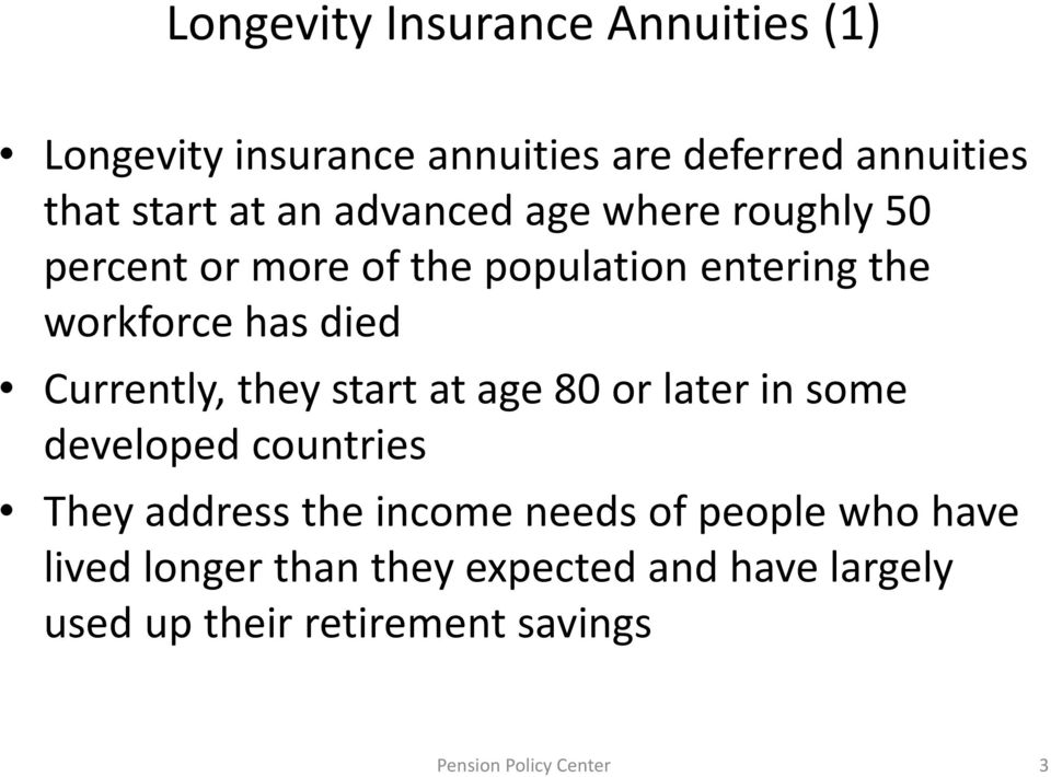 Currently, they start at age 80 or later in some developed countries They address the income needs of