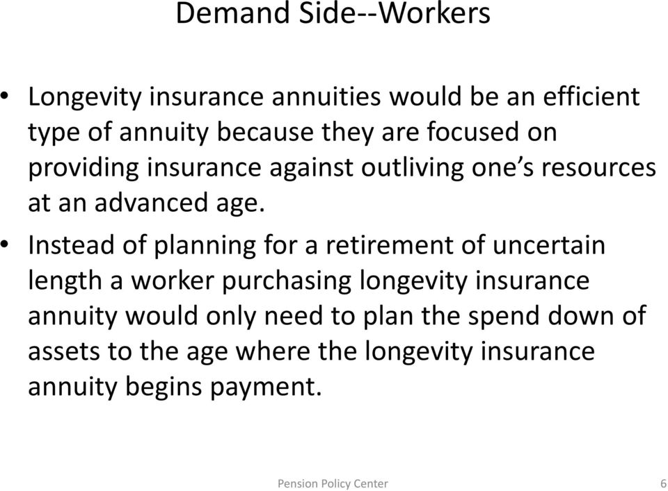 Instead of planning for a retirement of uncertain length a worker purchasing longevity insurance annuity