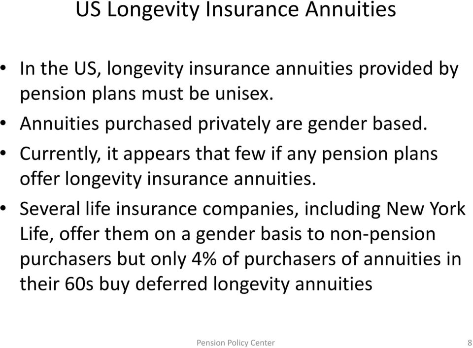 Currently, it appears that few if any pension plans offer longevity insurance annuities.