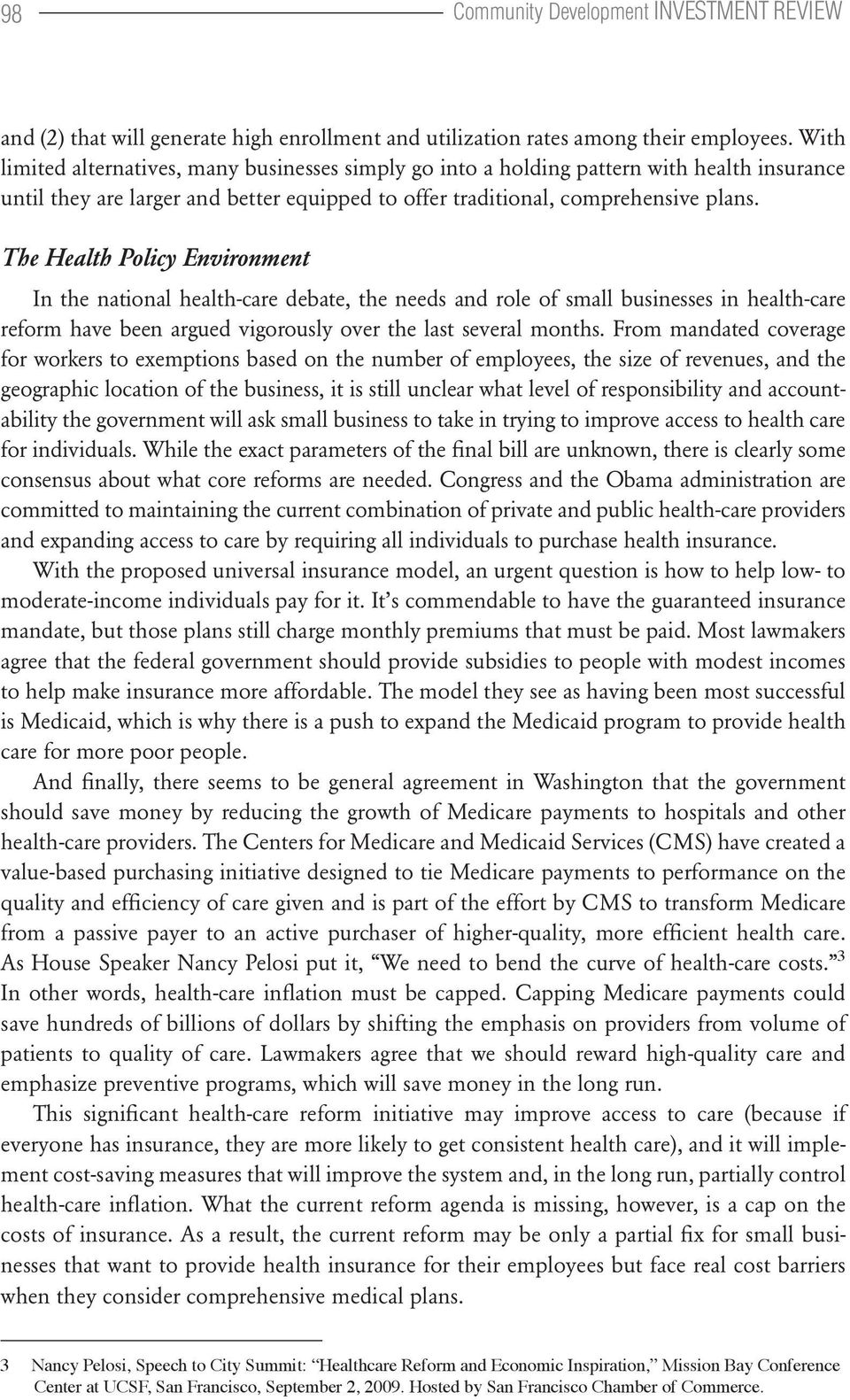 The Health Policy Environment In the national health-care debate, the needs and role of small businesses in health-care reform have been argued vigorously over the last several months.