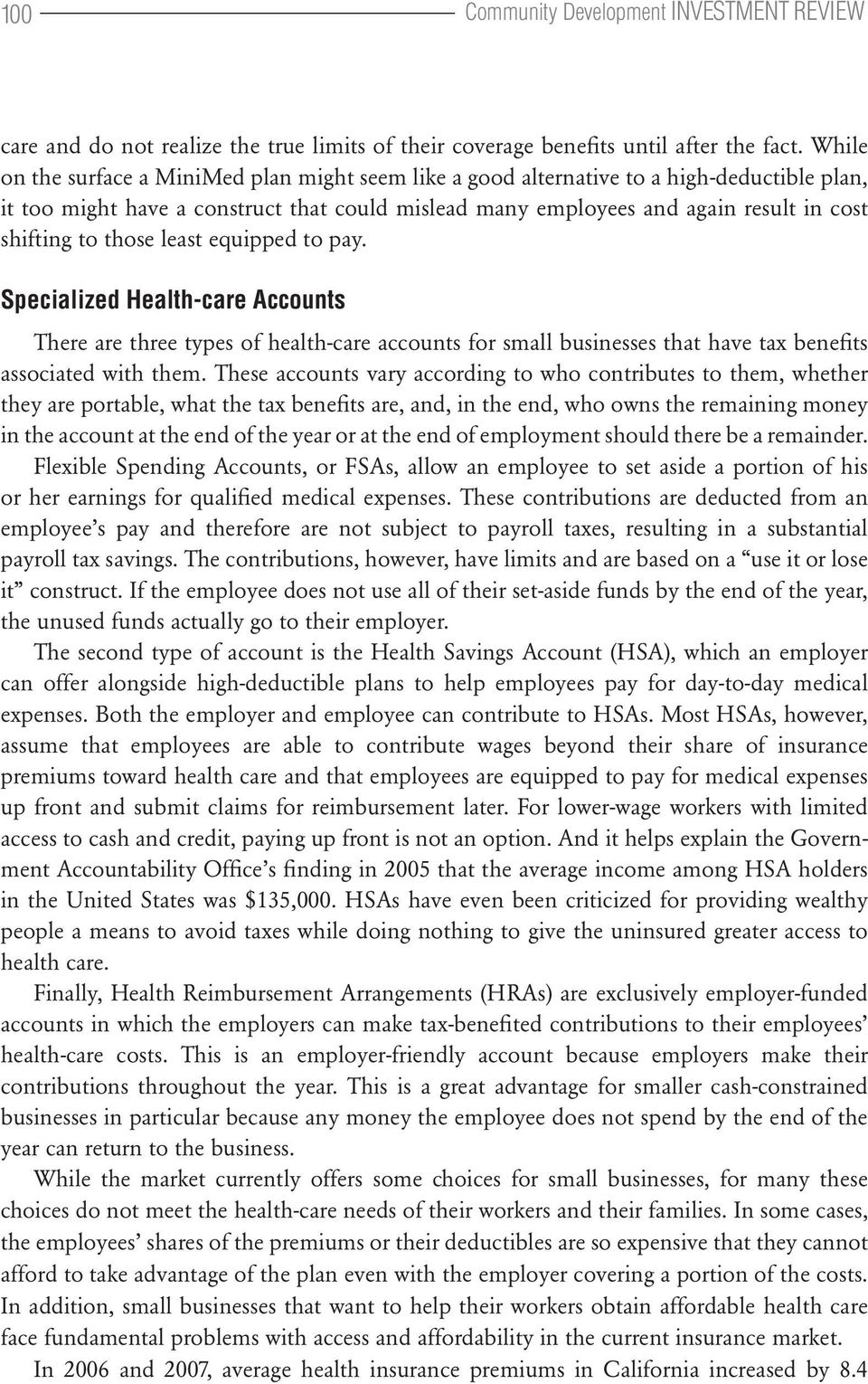 those least equipped to pay. Specialized Health-care Accounts There are three types of health-care accounts for small businesses that have tax benefits associated with them.