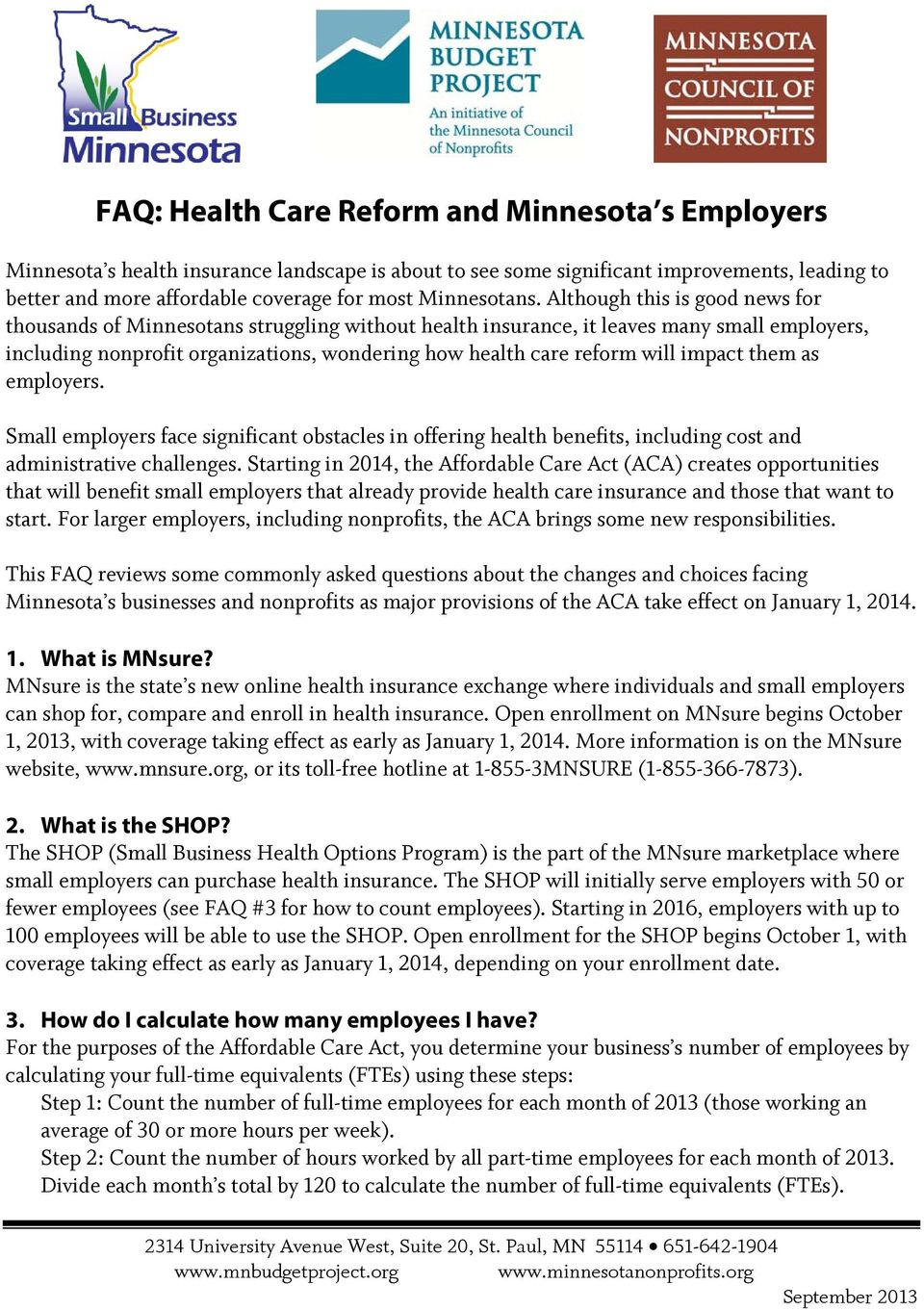 Although this is good news for thousands of Minnesotans struggling without health insurance, it leaves many small employers, including nonprofit organizations, wondering how health care reform will