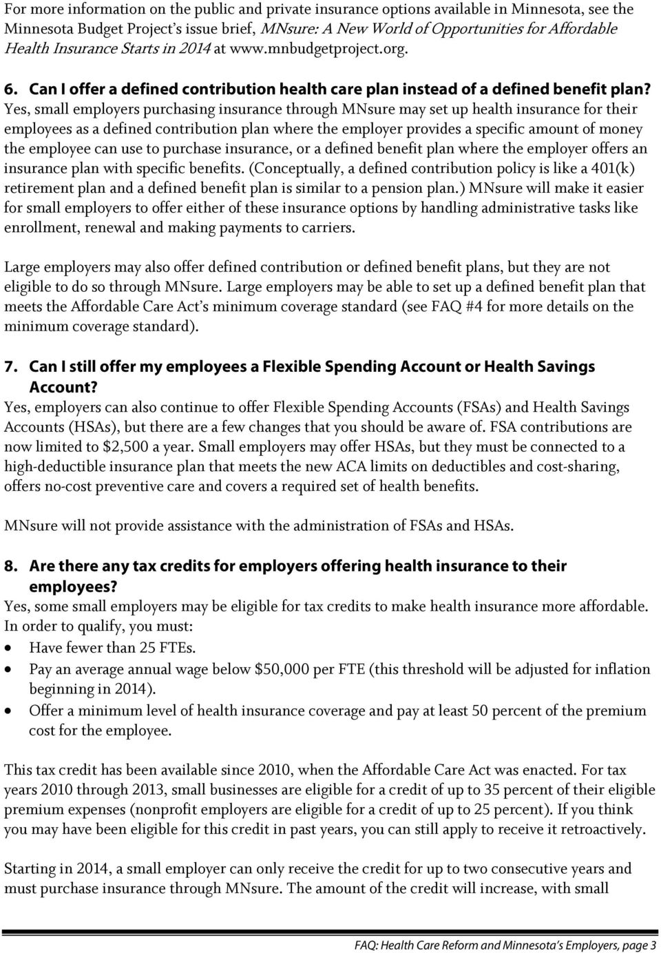 Yes, small employers purchasing insurance through MNsure may set up health insurance for their employees as a defined contribution plan where the employer provides a specific amount of money the
