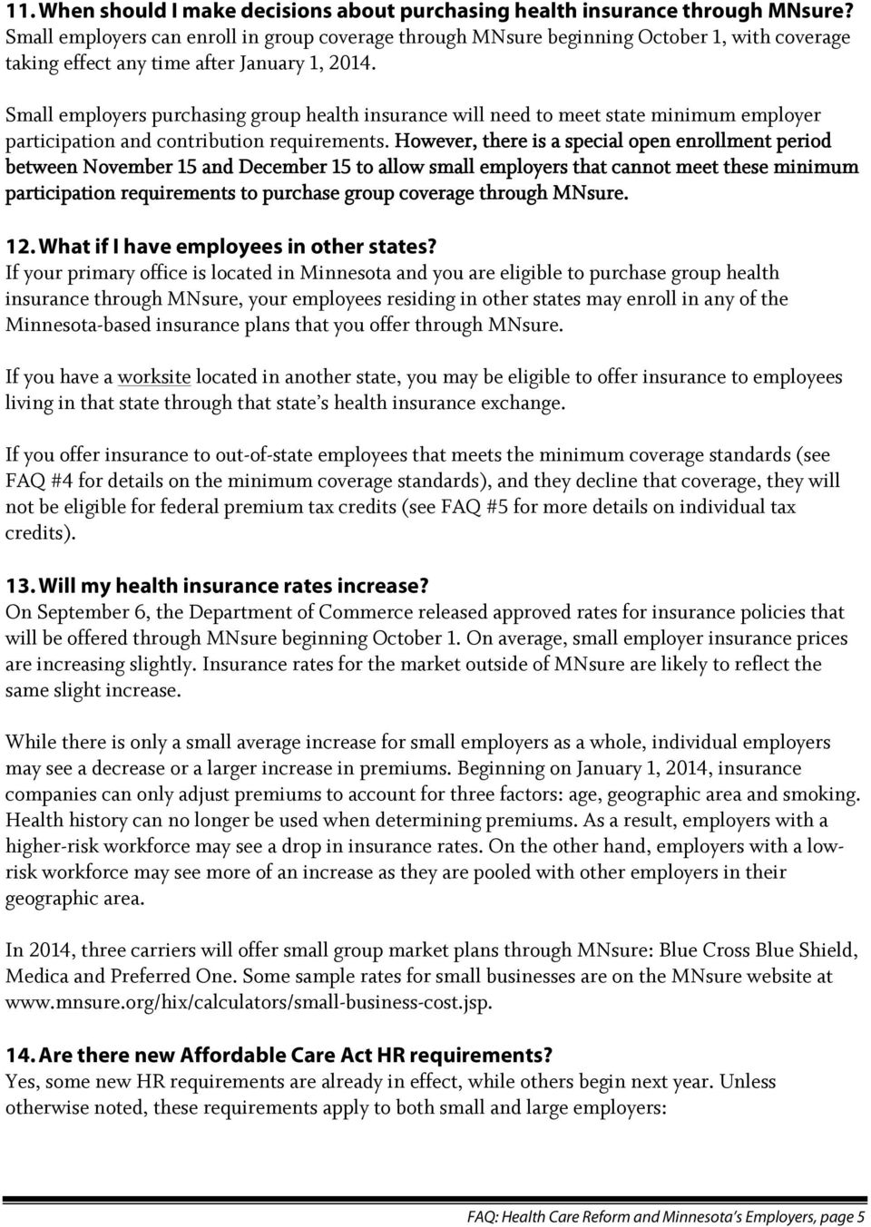 Small employers purchasing group health insurance will need to meet state minimum employer participation and contribution requirements.
