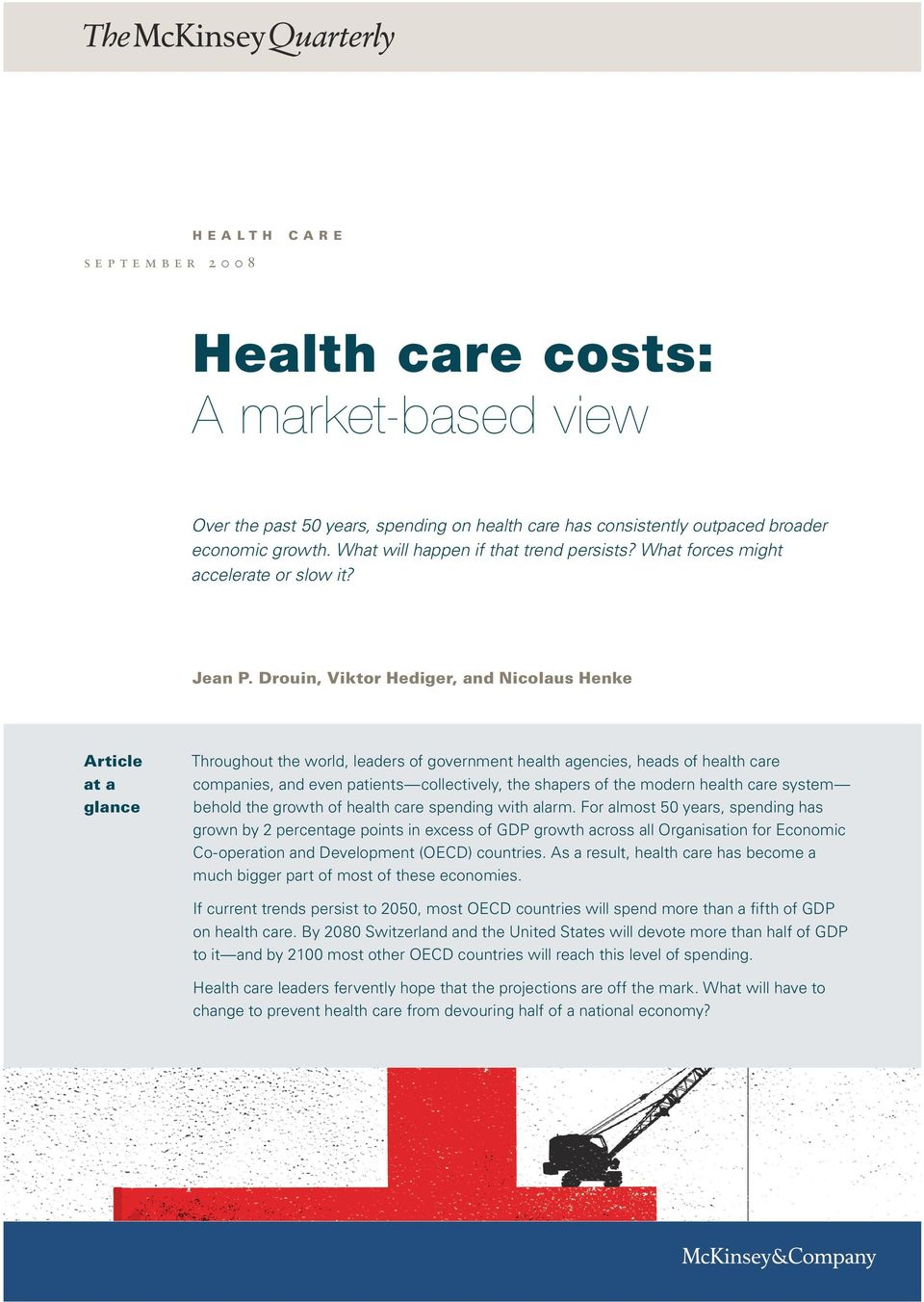 Drouin, Viktor Hediger, and Nicolaus Henke Article at a glance Throughout the world, leaders of government health agencies, heads of health care companies, and even patients collectively, the shapers