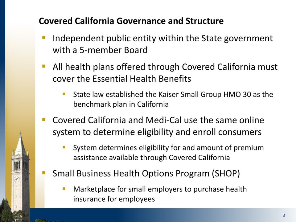 California and Medi-Cal use the same online system to determine eligibility and enroll consumers System determines eligibility for and amount of premium