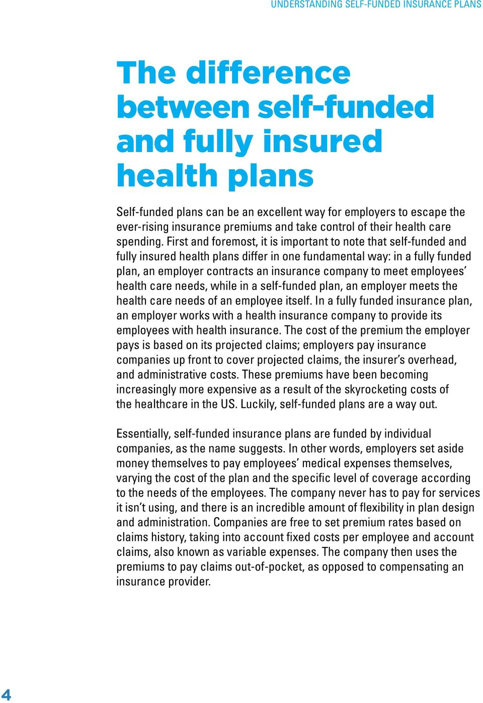 First and foremost, it is important to note that self-funded and fully insured health plans differ in one fundamental way: in a fully funded plan, an employer contracts an insurance company to meet