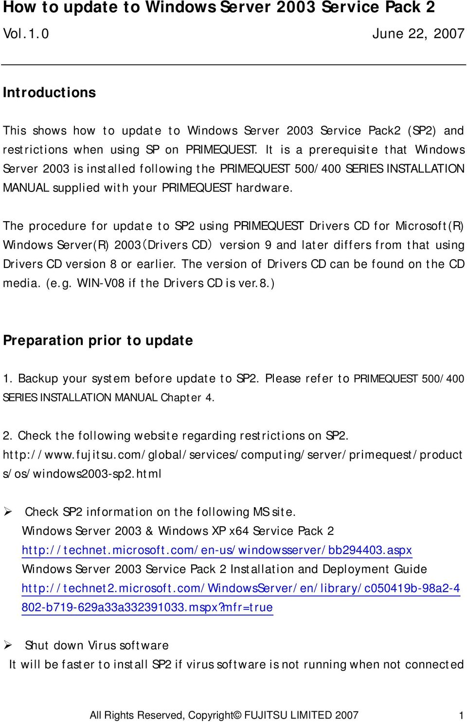 It is a prerequisite that Windows Server 2003 is installed following the PRIMEQUEST 500/400 SERIES INSTALLATION MANUAL supplied with your PRIMEQUEST hardware.