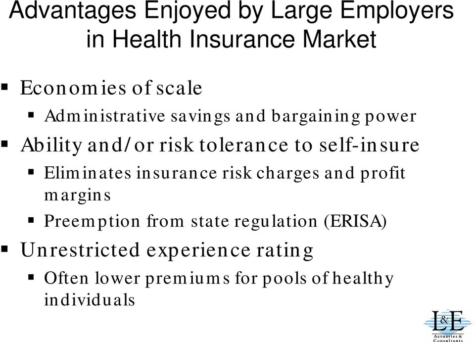 self-insure Eliminates insurance risk charges and profit margins Preemption from state