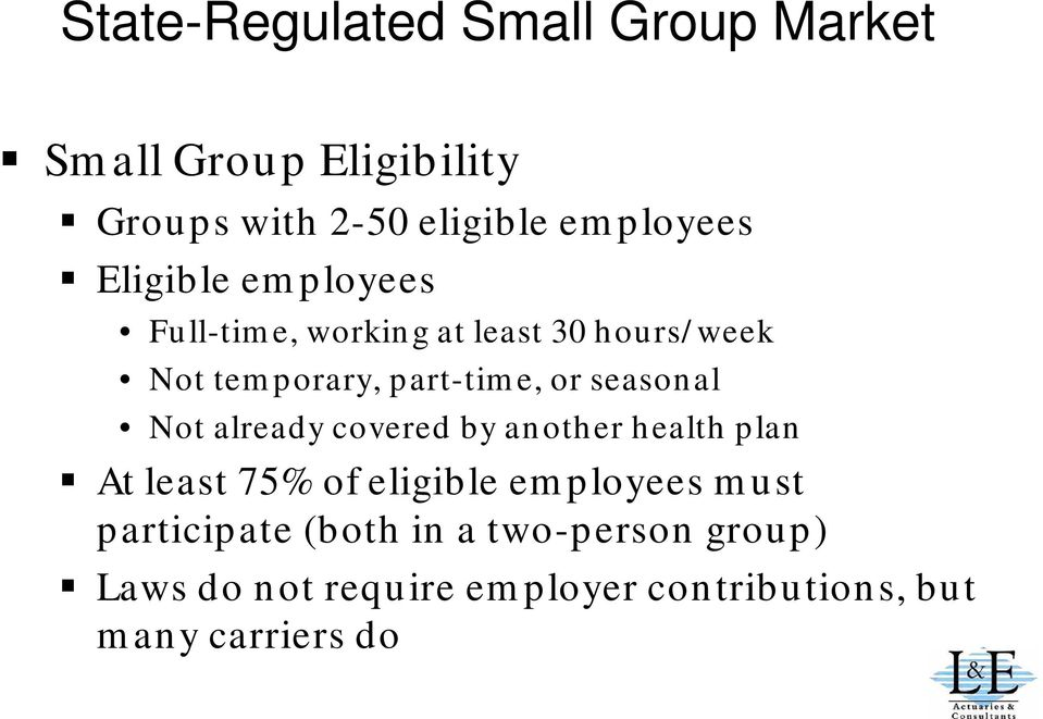 seasonal Not already covered by another health plan At least 75% of eligible employees must