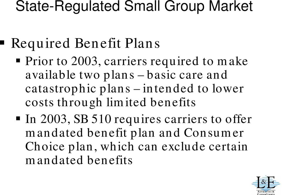 lower costs through limited benefits In 2003, SB 510 requires carriers to offer