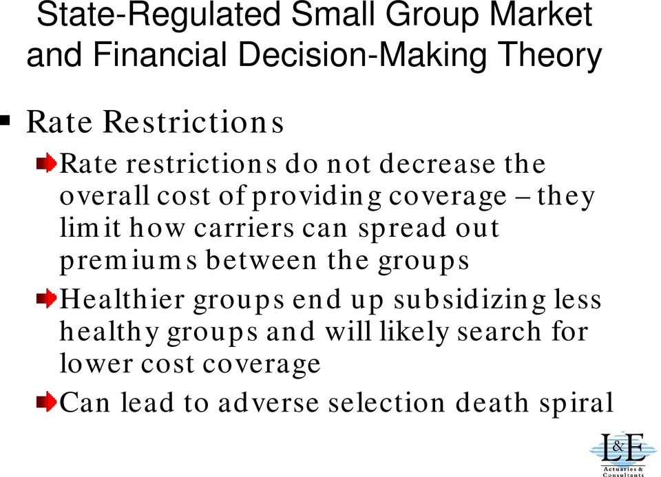 carriers can spread out premiums between the groups Healthier groups end up subsidizing less