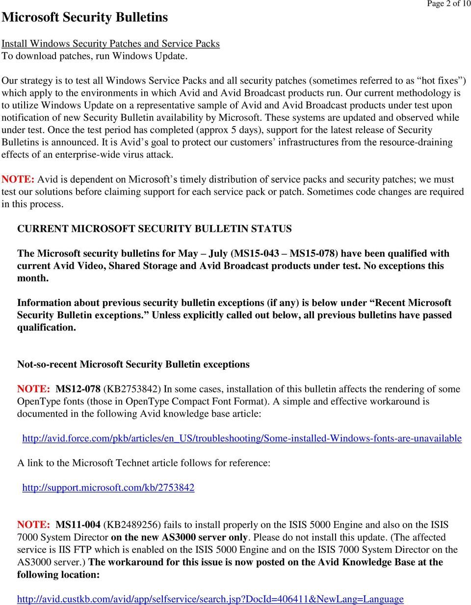 Our current methodology is to utilize Windows Update on a representative sample of Avid and Avid Broadcast products under test upon notification of new Security Bulletin availability by Microsoft.