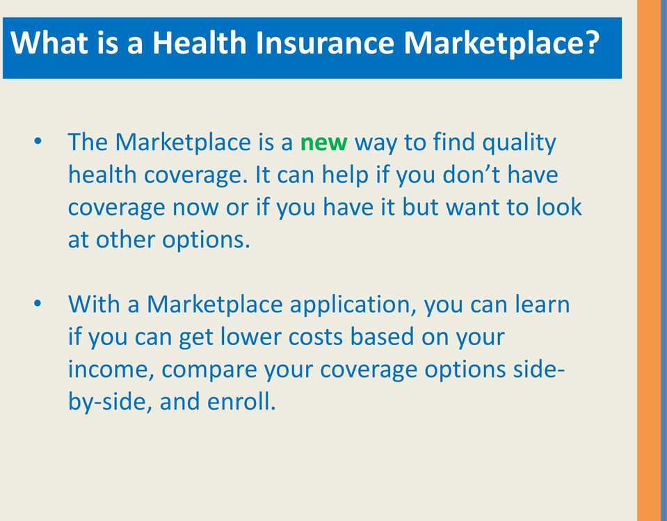 It can help if you don t have coverage now or if you have it but want to look at other