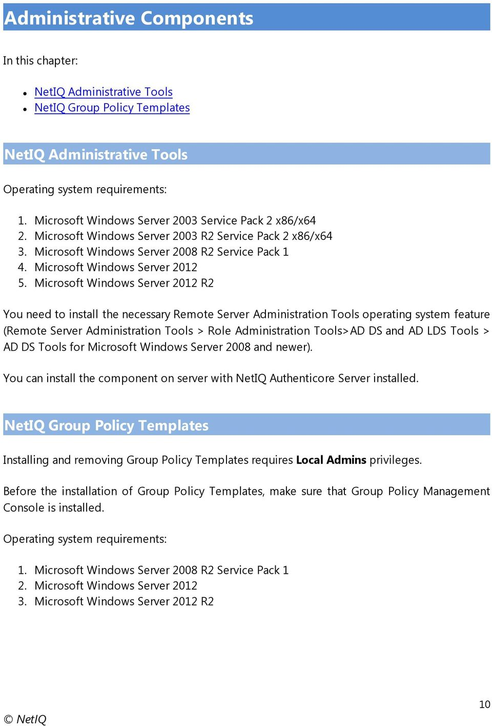 Microsoft Windows Server 2012 R2 You need to install the necessary Remote Server Administration Tools operating system feature (Remote Server Administration Tools > Role Administration Tools>AD DS