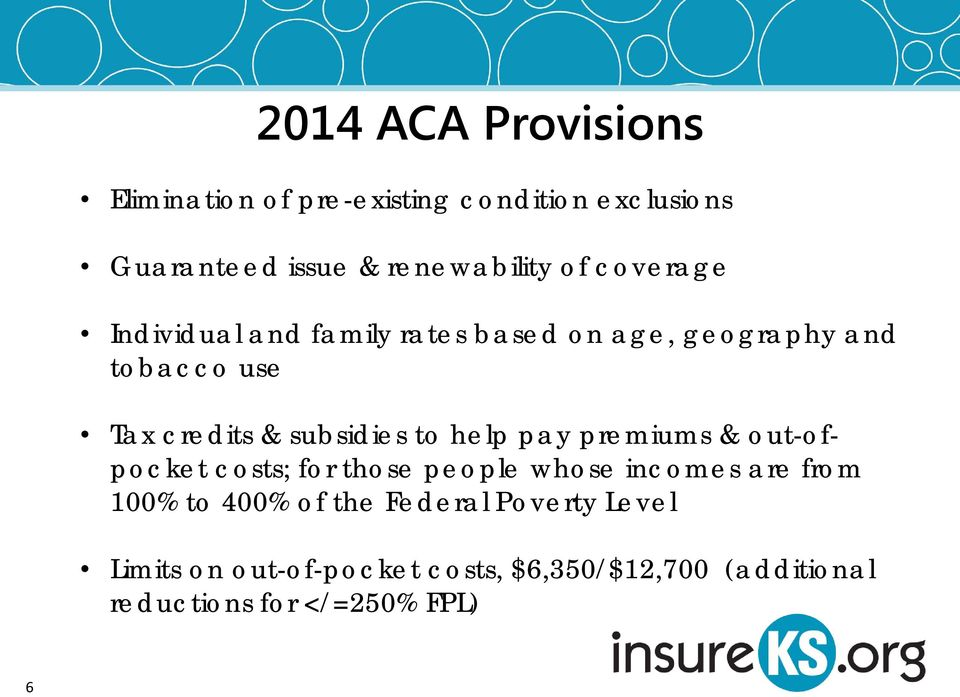 help pay premiums & out-ofpocket costs; for those people whose incomes are from 100% to 400% of the