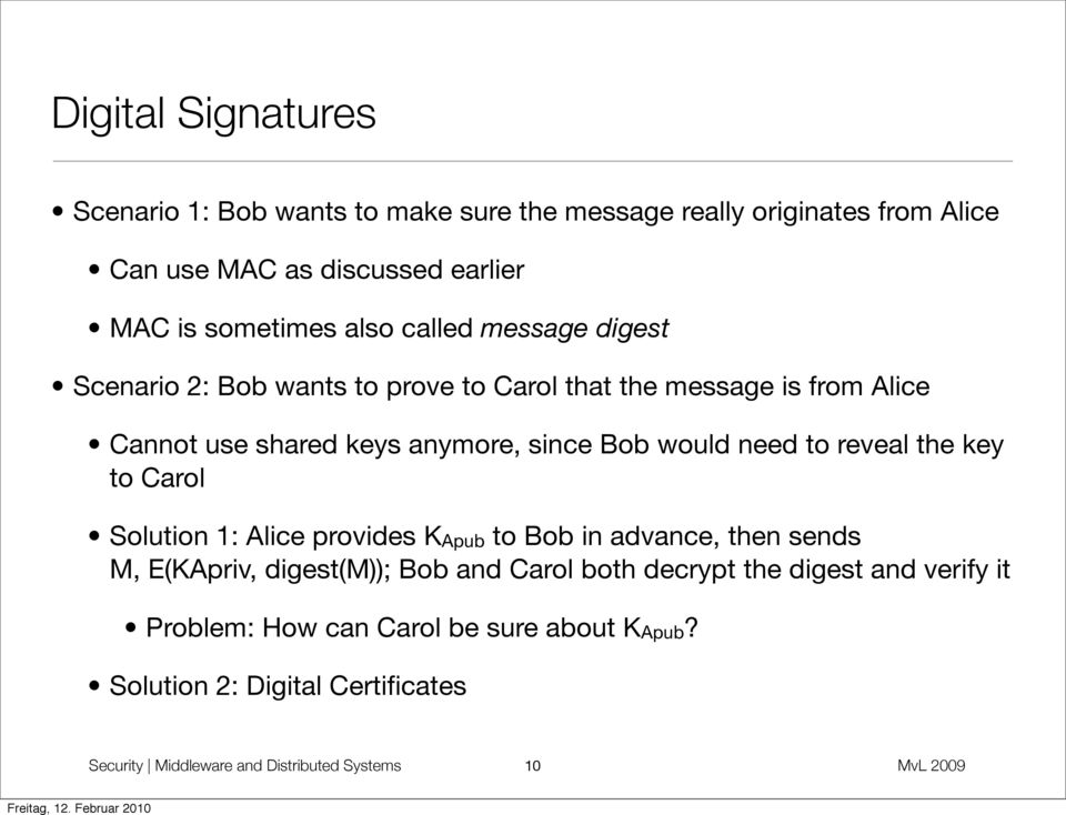 need to reveal the key to Carol Solution 1: Alice provides KApub to Bob in advance, then sends M, E(KApriv, digest(m)); Bob and Carol both decrypt