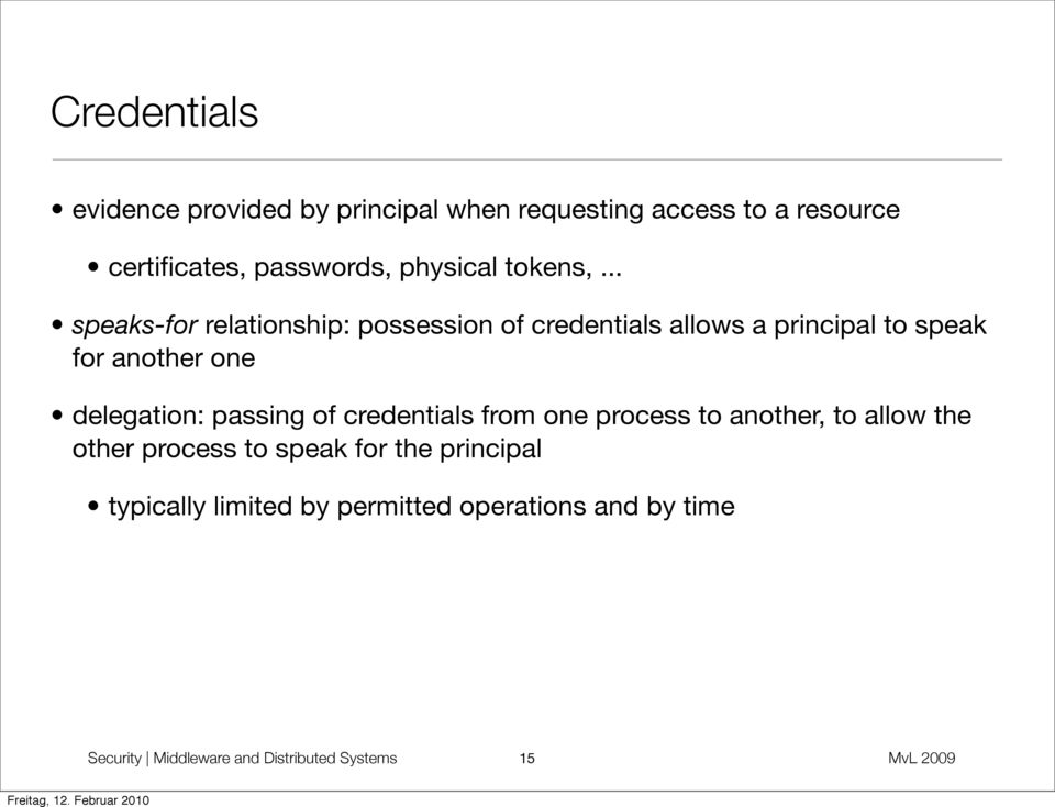 .. speaks-for relationship: possession of credentials allows a principal to speak for another one delegation: