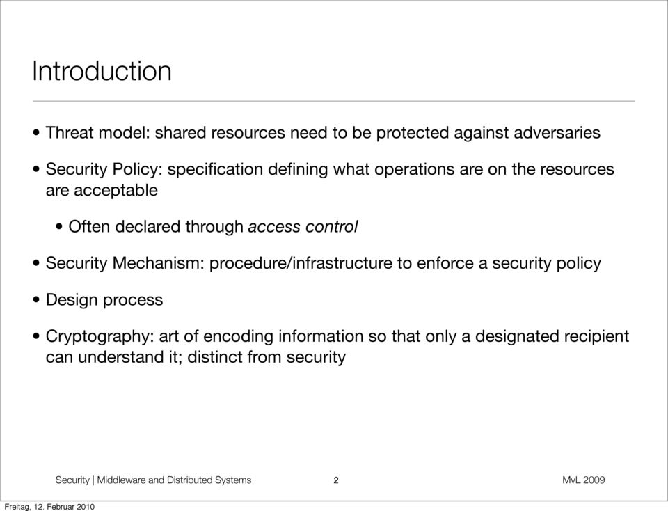 Mechanism: procedure/infrastructure to enforce a security policy Design process Cryptography: art of encoding