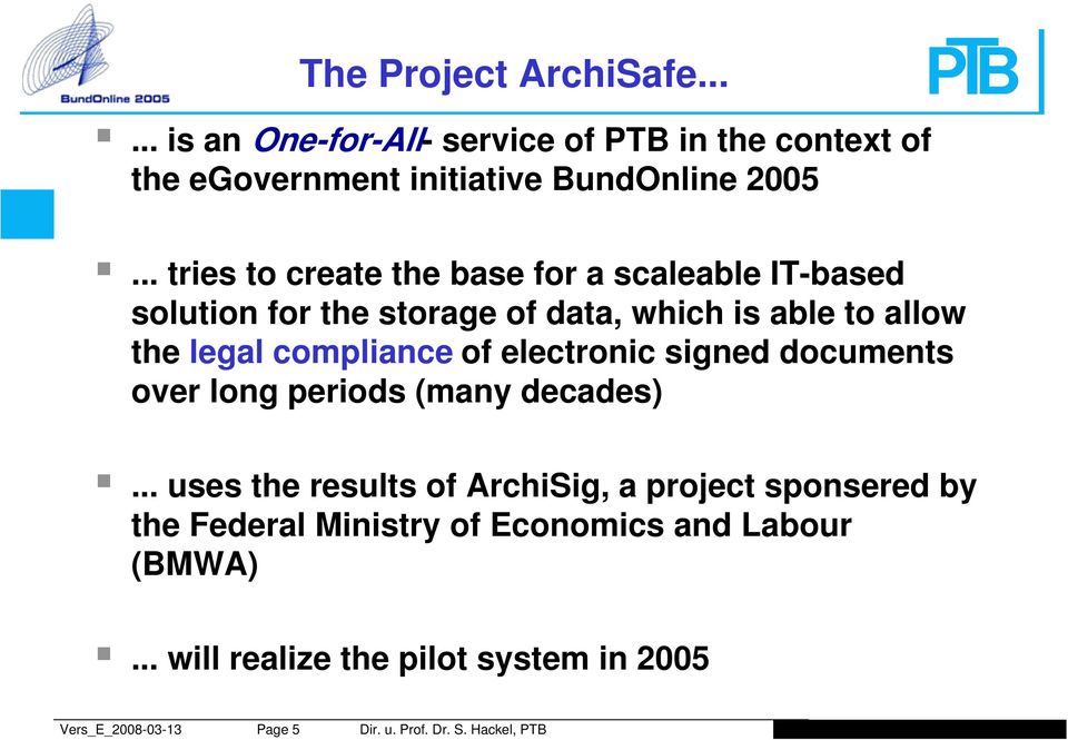 .. tries to create the base for a scaleable IT-based solution for the storage of data, which is able to allow the legal