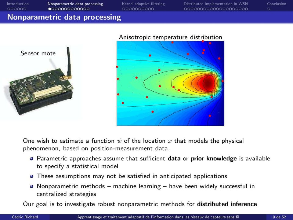 Parametric approaches assume that sufficient data or prior knowledge is available to specify a statistical model These assumptions may not be satisfied in anticipated