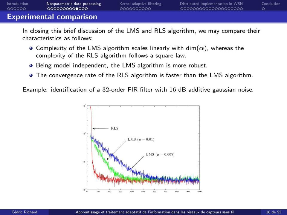 The convergence rate of the RLS algorithm is faster than the LMS algorithm. Example: identification of a 32-order FIR filter with 16 db additive gaussian noise.