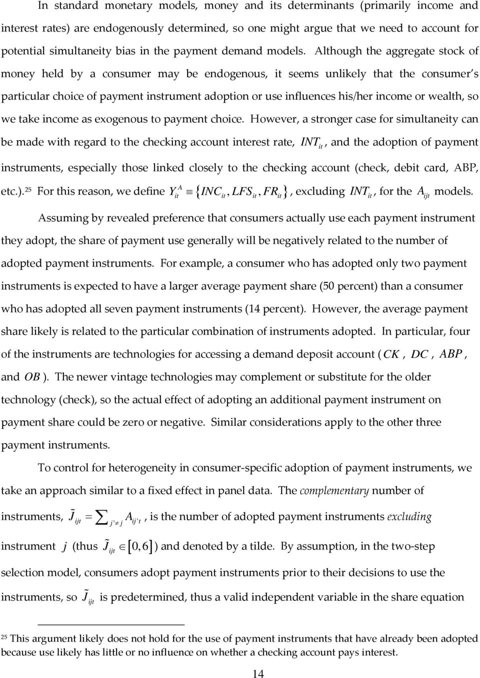 Although the aggregate stock of money held by a consumer may be endogenous, it seems unlikely that the consumer s particular choice of payment instrument adoption or use influences his/her income or