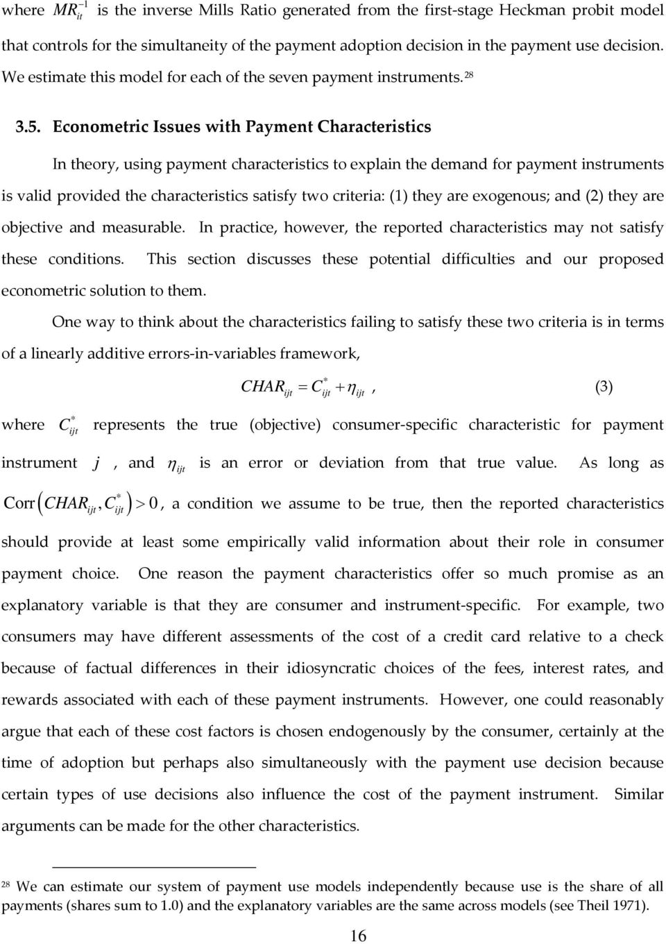 Econometric Issues with Payment Characteristics In theory, using payment characteristics to explain the demand for payment instruments is valid provided the characteristics satisfy two criteria: (1)