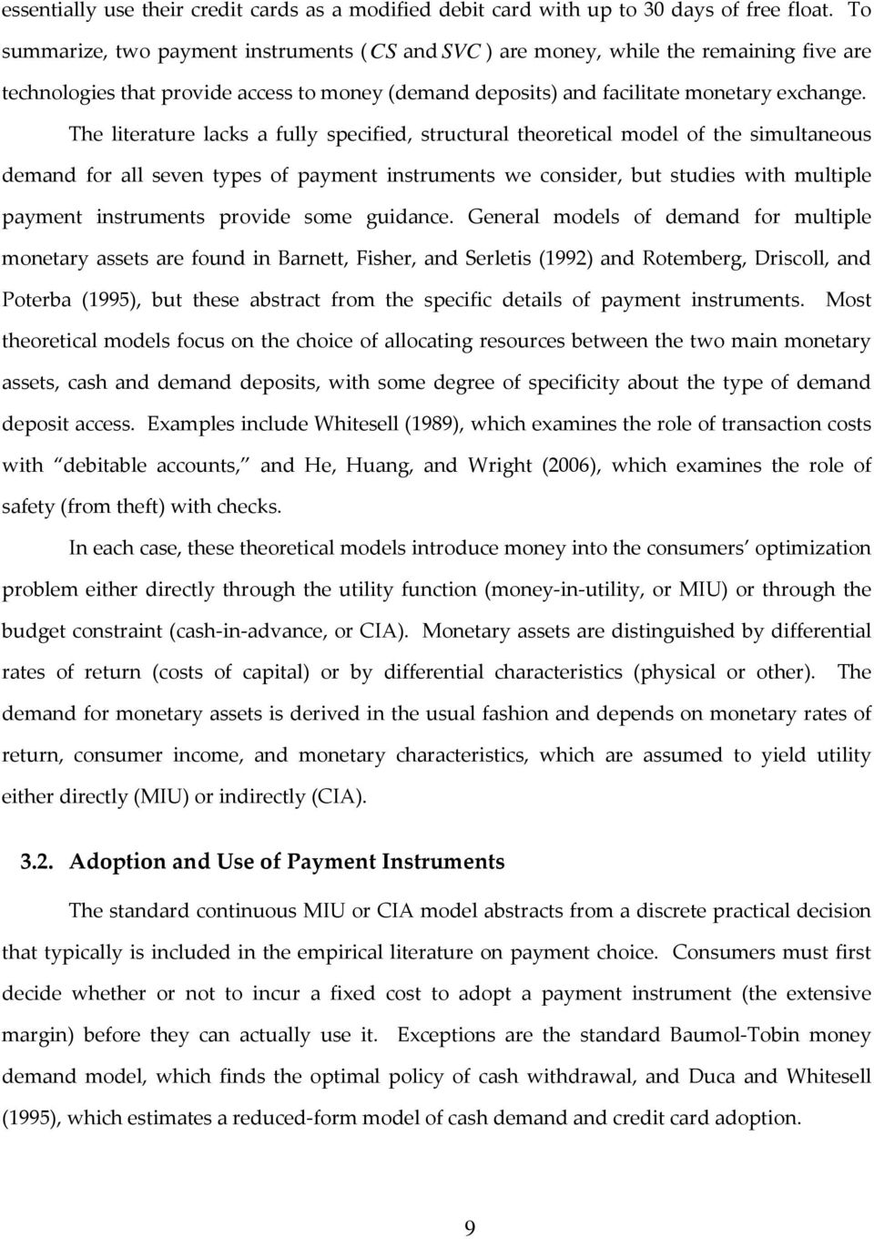The literature lacks a fully specified, structural theoretical model of the simultaneous demand for all seven types of payment instruments we consider, but studies with multiple payment instruments