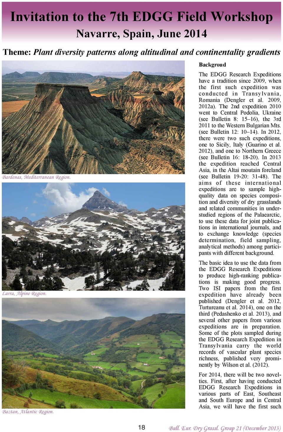 The 2nd expedition 2010 went to Central Podolia, Ukraine (see Bulletin 8: 15 16), the 3rd 2011 to the Western Bulgarian Mts. (see Bulletin 12: 10 14).