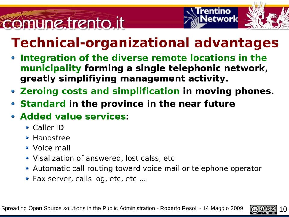 Standard in the province in the near future Added value services: Caller ID Handsfree Voice mail Visalization of answered, lost calss, etc