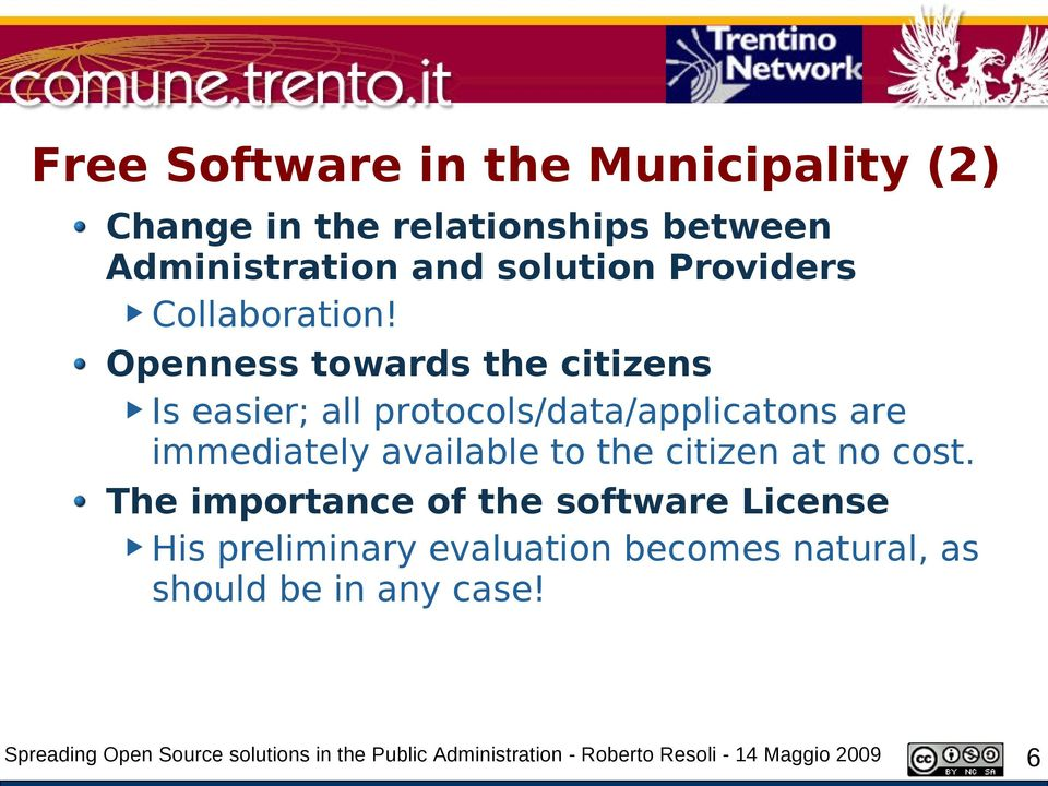 Openness towards the citizens Is easier; all protocols/data/applicatons are immediately available to the citizen