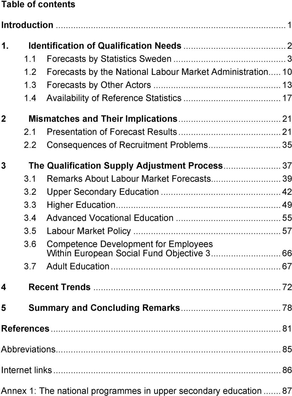 .. 35 3 The Qualification Supply Adjustment Process... 37 3.1 Remarks About Labour Market Forecasts... 39 3.2 Upper Secondary Education... 42 3.3 Higher Education... 49 3.