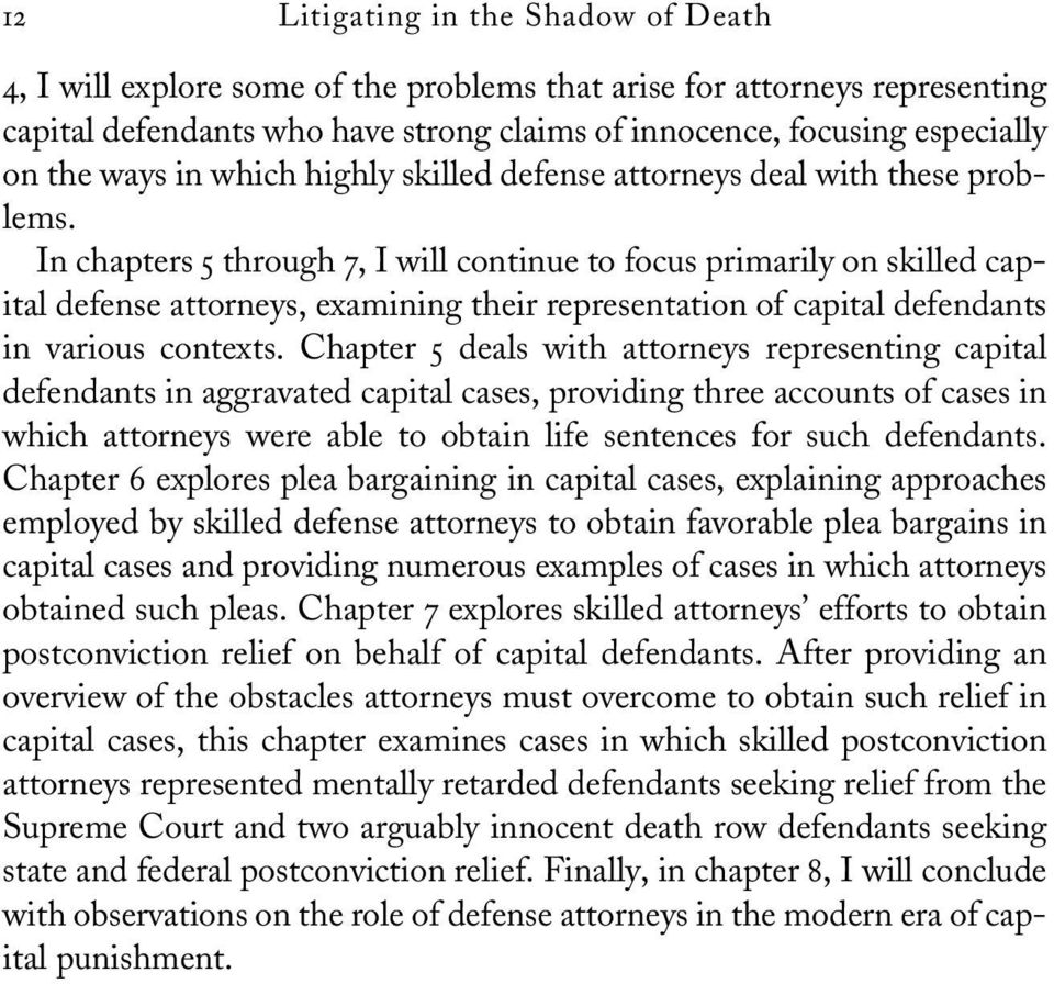 In chapters 5 through 7, I will continue to focus primarily on skilled capital defense attorneys, examining their representation of capital defendants in various contexts.