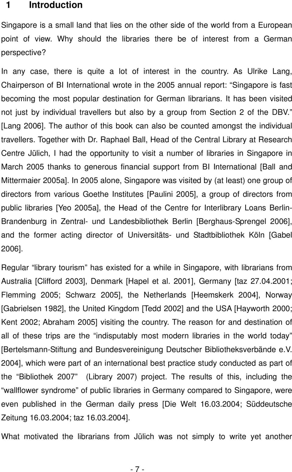 As Ulrike Lang, Chairperson of BI International wrote in the 2005 annual report: Singapore is fast becoming the most popular destination for German librarians.