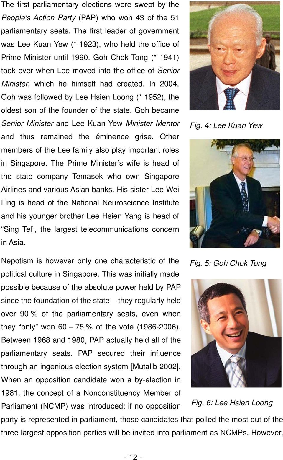 Goh Chok Tong (* 1941) took over when Lee moved into the office of Senior Minister, which he himself had created.