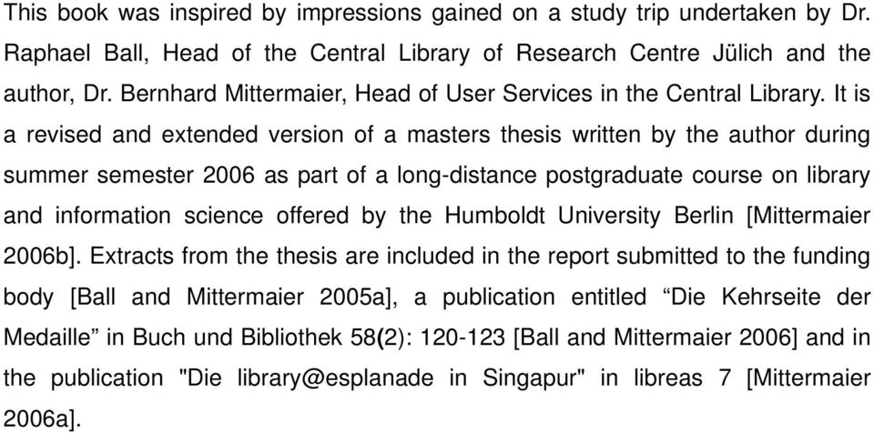 It is a revised and extended version of a masters thesis written by the author during summer semester 2006 as part of a long-distance postgraduate course on library and information science offered by