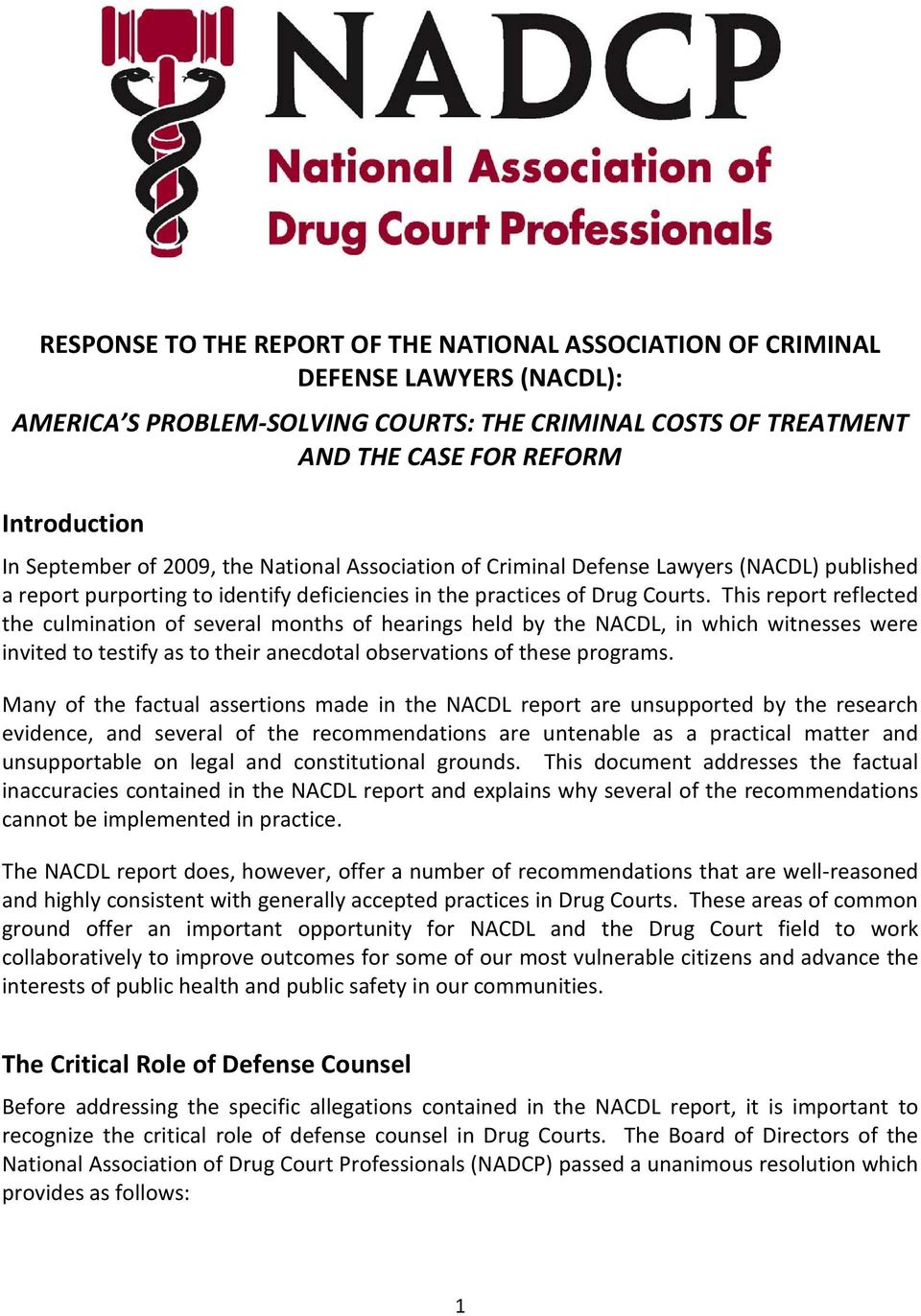 This report reflected the culmination of several months of hearings held by the NACDL, in which witnesses were invited to testify as to their anecdotal observations of these programs.