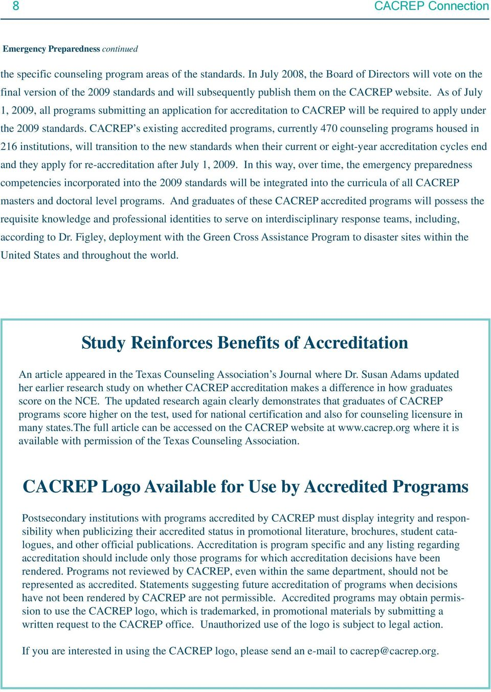 As of July 1, 2009, all programs submitting an application for accreditation to CACREP will be required to apply under the 2009 standards.