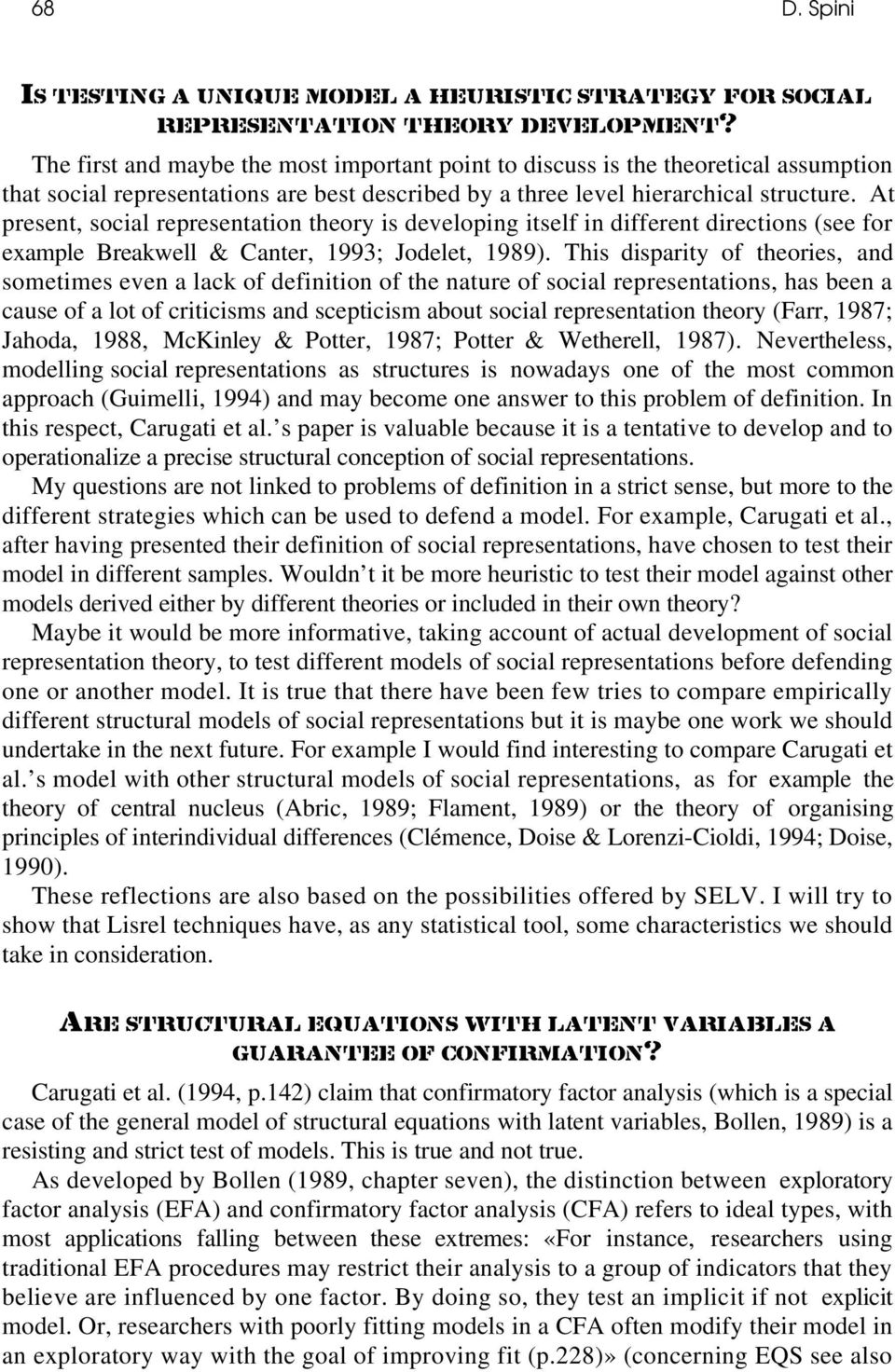 This disparity of theories, and sometimes even a lack of definition of the nature of social representations, has been a cause of a lot of criticisms and scepticism about social representation theory