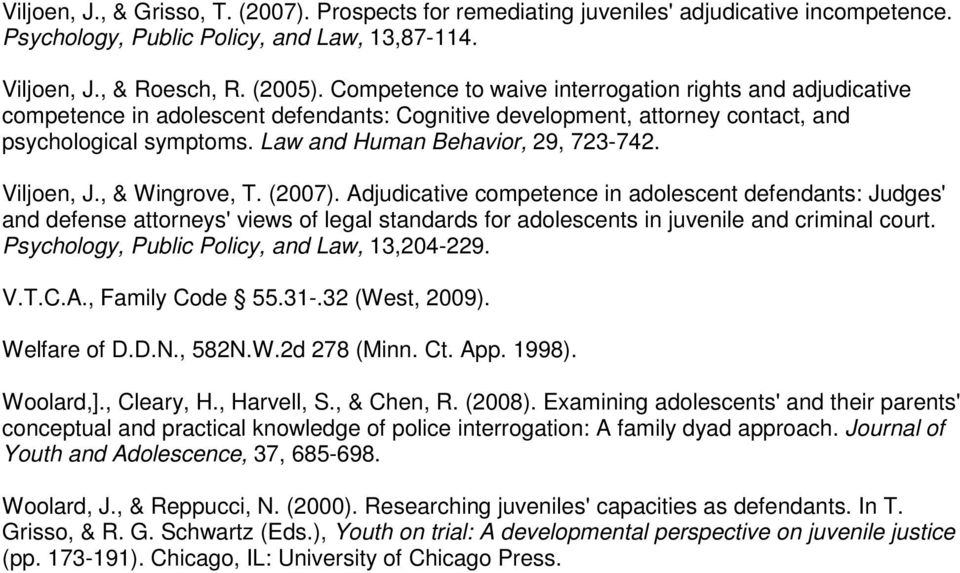 Viljoen, J., & Wingrove, T. (2007). Adjudicative competence in adolescent defendants: Judges' and defense attorneys' views of legal standards for adolescents in juvenile and criminal court.
