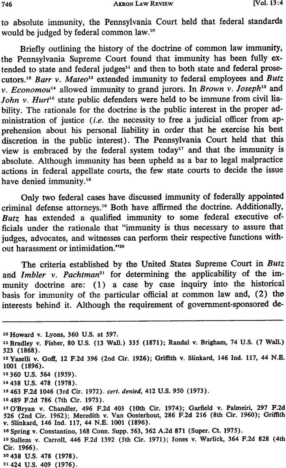 "and federal prosecutors. 12 Barr v. Mateo"" 3 extended immunity to federal employees and Butz v. Economou "" allowed immunity to grand jurors. In Brown v. Joseph 5 and John v."